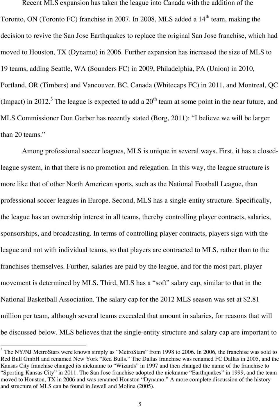 Further expansion has increased the size of MLS to 19 teams, adding Seattle, WA (Sounders FC) in 2009, Philadelphia, PA (Union) in 2010, Portland, OR (Timbers) and Vancouver, BC, Canada (Whitecaps