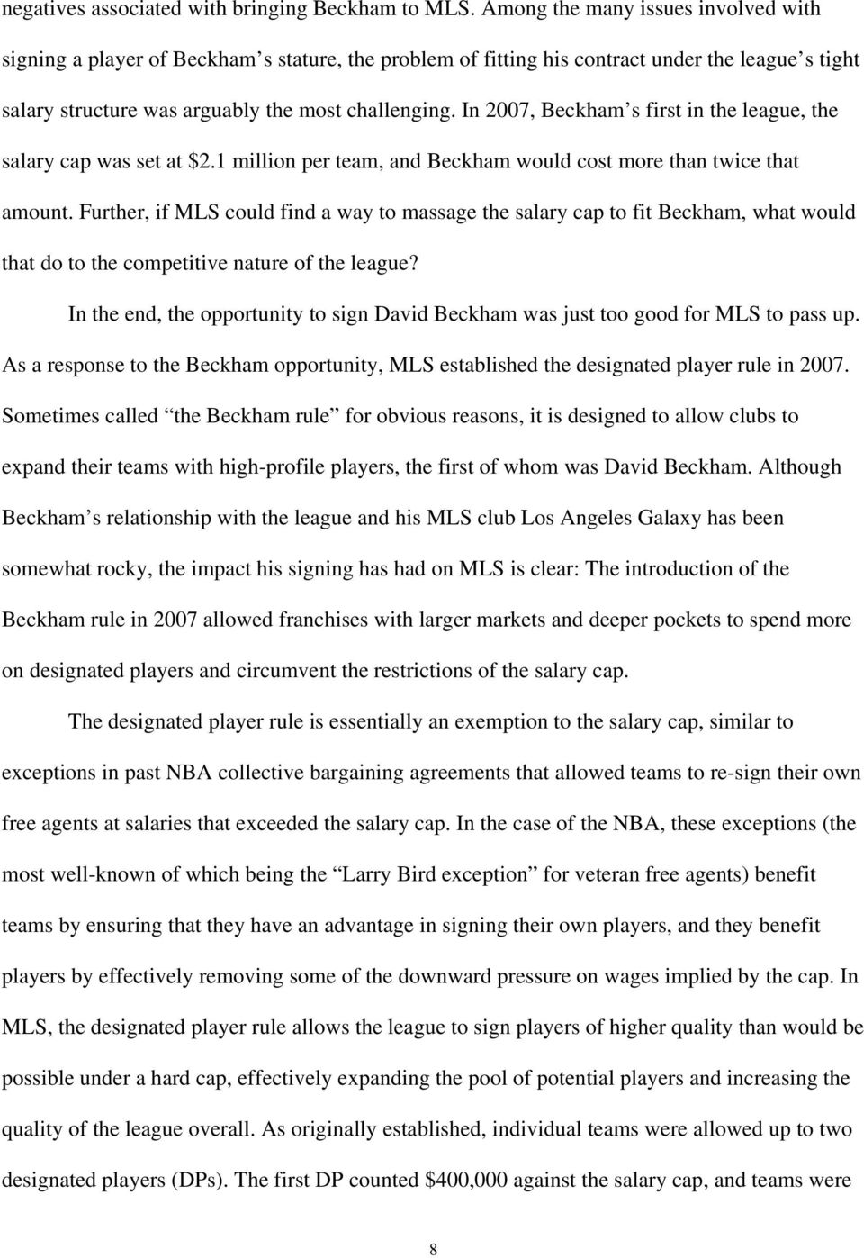In 2007, Beckham s first in the league, the salary cap was set at $2.1 million per team, and Beckham would cost more than twice that amount.