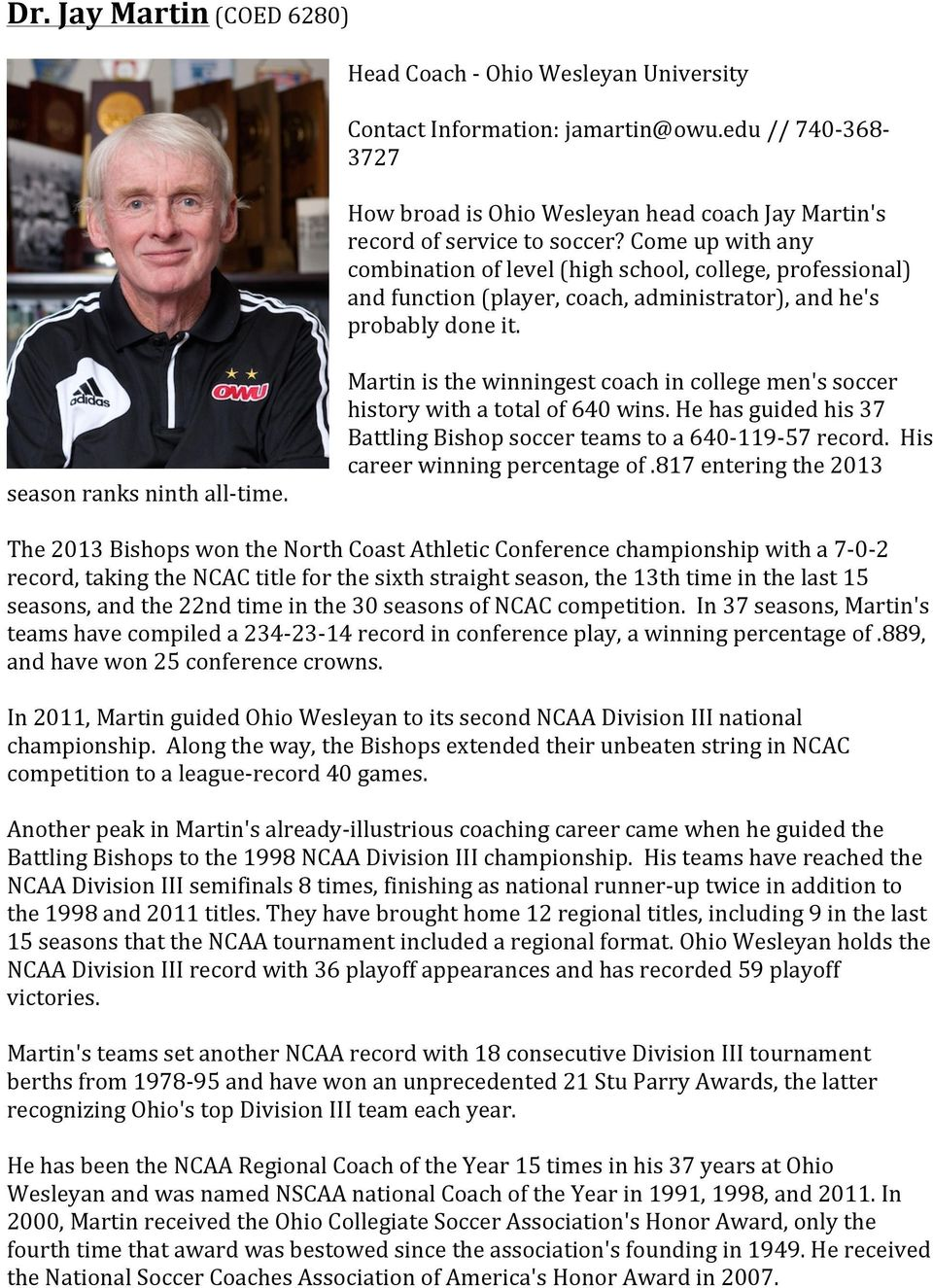 Martin is the winningest coach in college men's soccer history with a total of 640 wins. He has guided his 37 Battling Bishop soccer teams to a 640-119- 57 record. His career winning percentage of.
