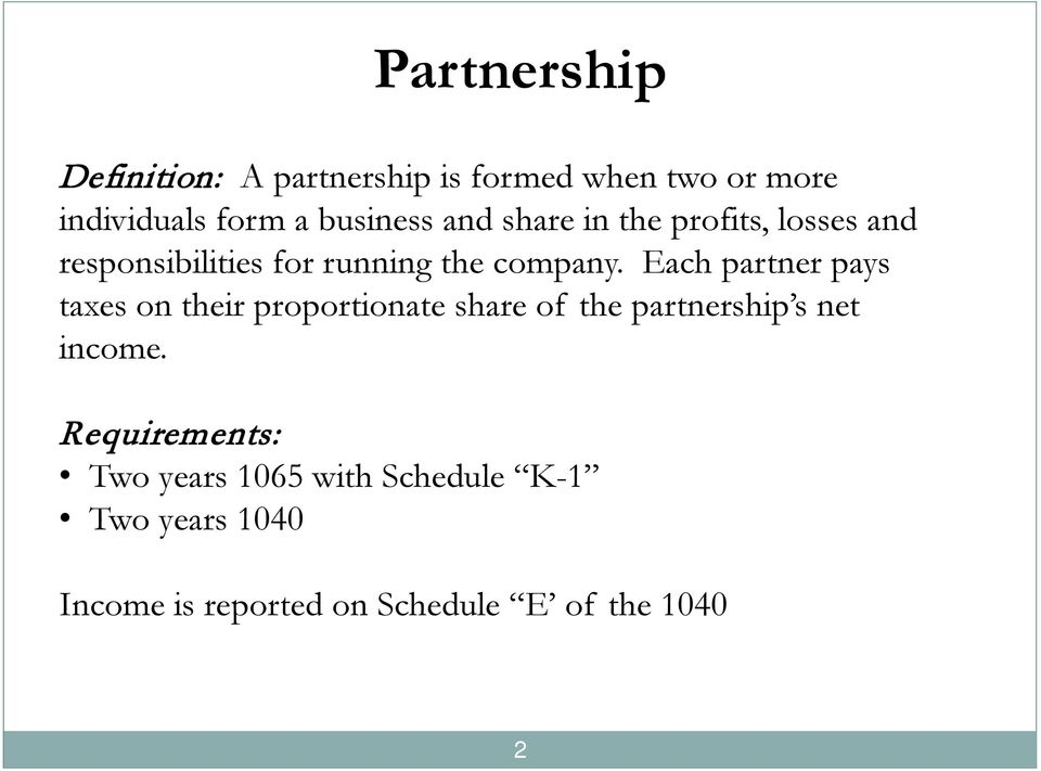Each partner pays taxes on their proportionate share of the partnership s net income.
