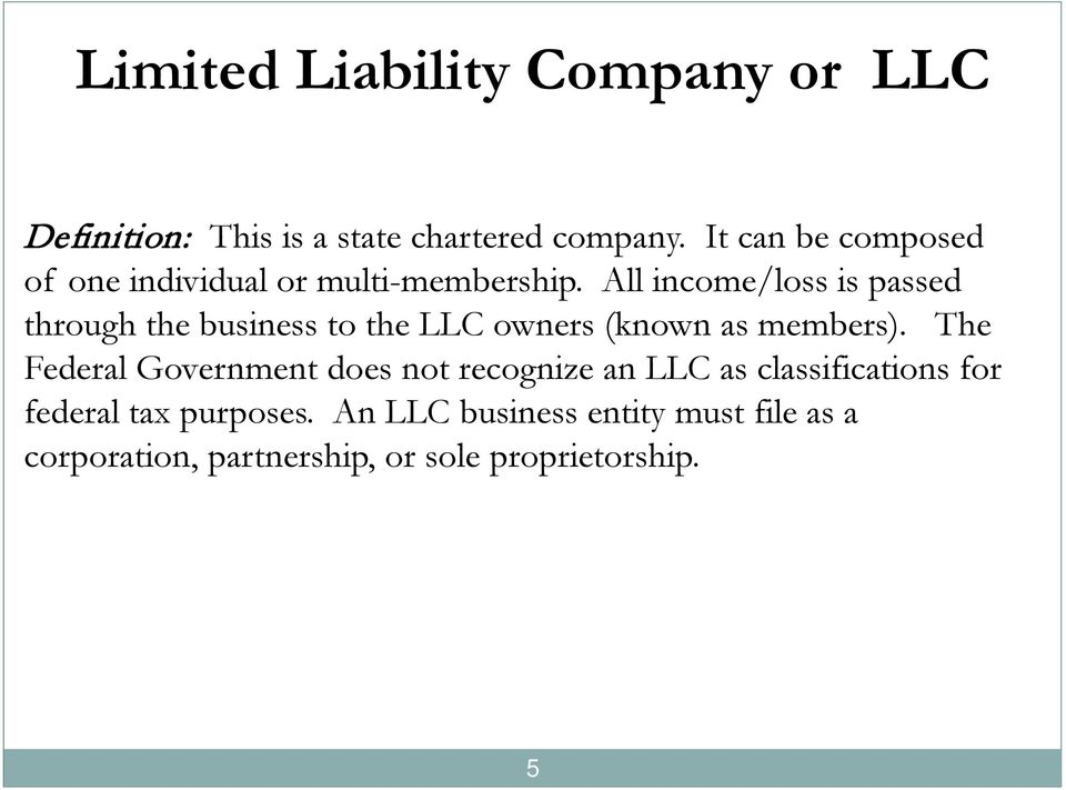 All income/loss is passed through the business to the LLC owners (known as members).