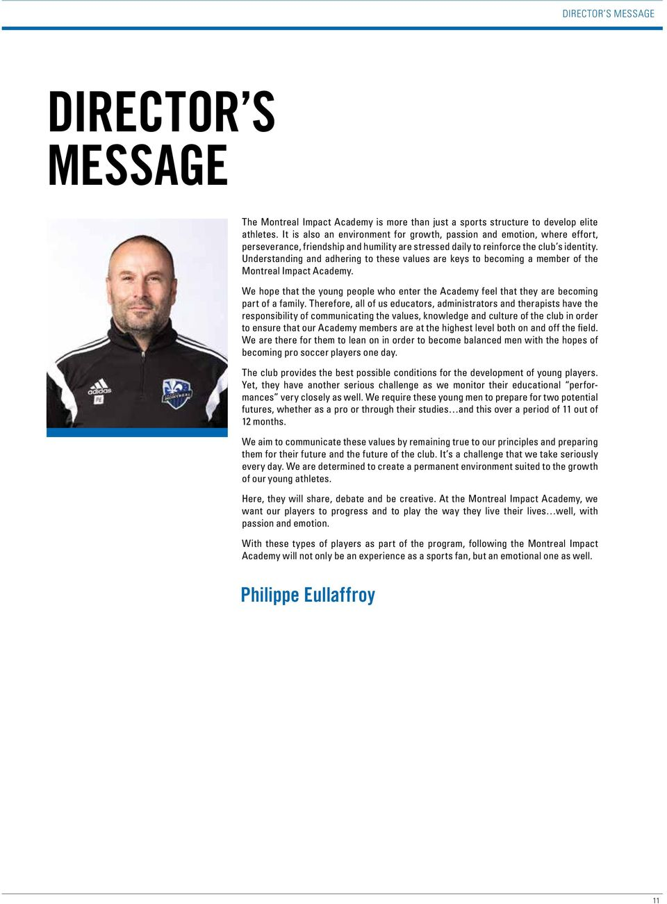 Understanding and adhering to these values are keys to becoming a member of the Montreal Impact Academy.