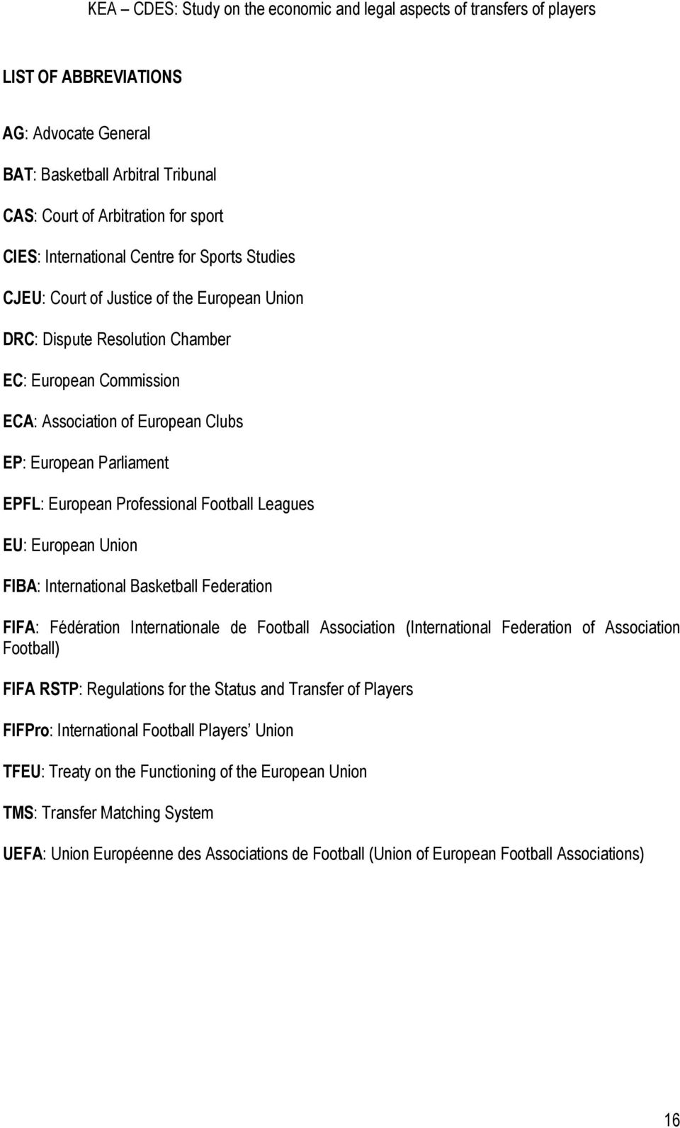 International Basketball Federation FIFA: Fédération Internationale de Football Association (International Federation of Association Football) FIFA RSTP: Regulations for the Status and Transfer of