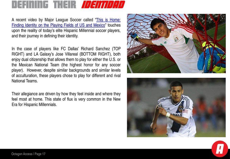 In the case of players like FC Dallas Richard Sanchez (TOP RIGHT) and LA Galaxy s Jose Villareal (BOTTOM RIGHT), both enjoy dual citizenship that allows them to play for either the U.S. or the Mexican National Team (the highest honor for any soccer player).
