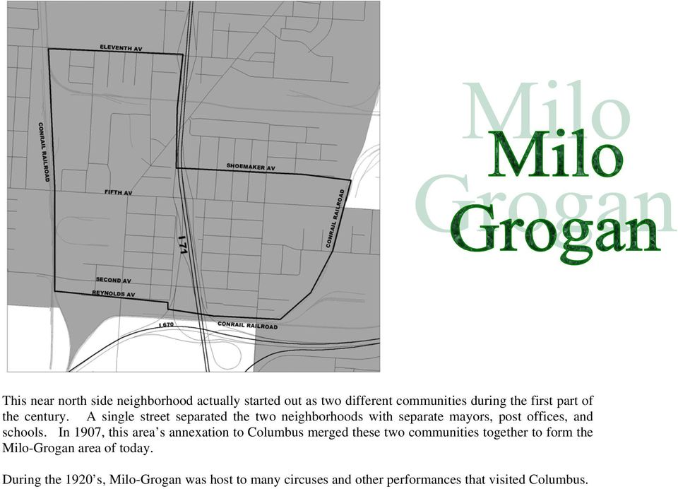 In 1907, this area s annexation to Columbus merged these two communities together to form the Milo-Grogan area