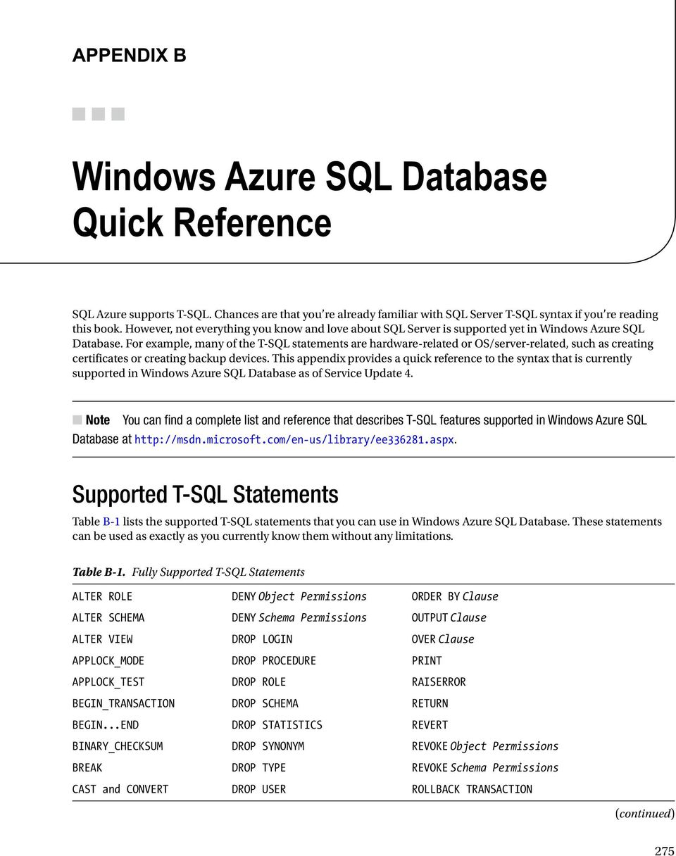 For example, many of the T-SQL statements are hardware-related or OS/server-related, such as creating certificates or creating backup devices.