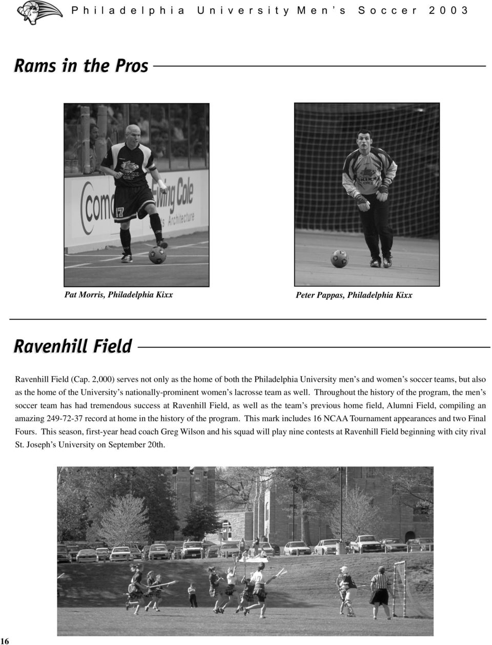 Throughout the history of the program, the men s soccer team has had tremendous success at Ravenhill Field, as well as the team s previous home field, Alumni Field, compiling an amazing 249-72-37