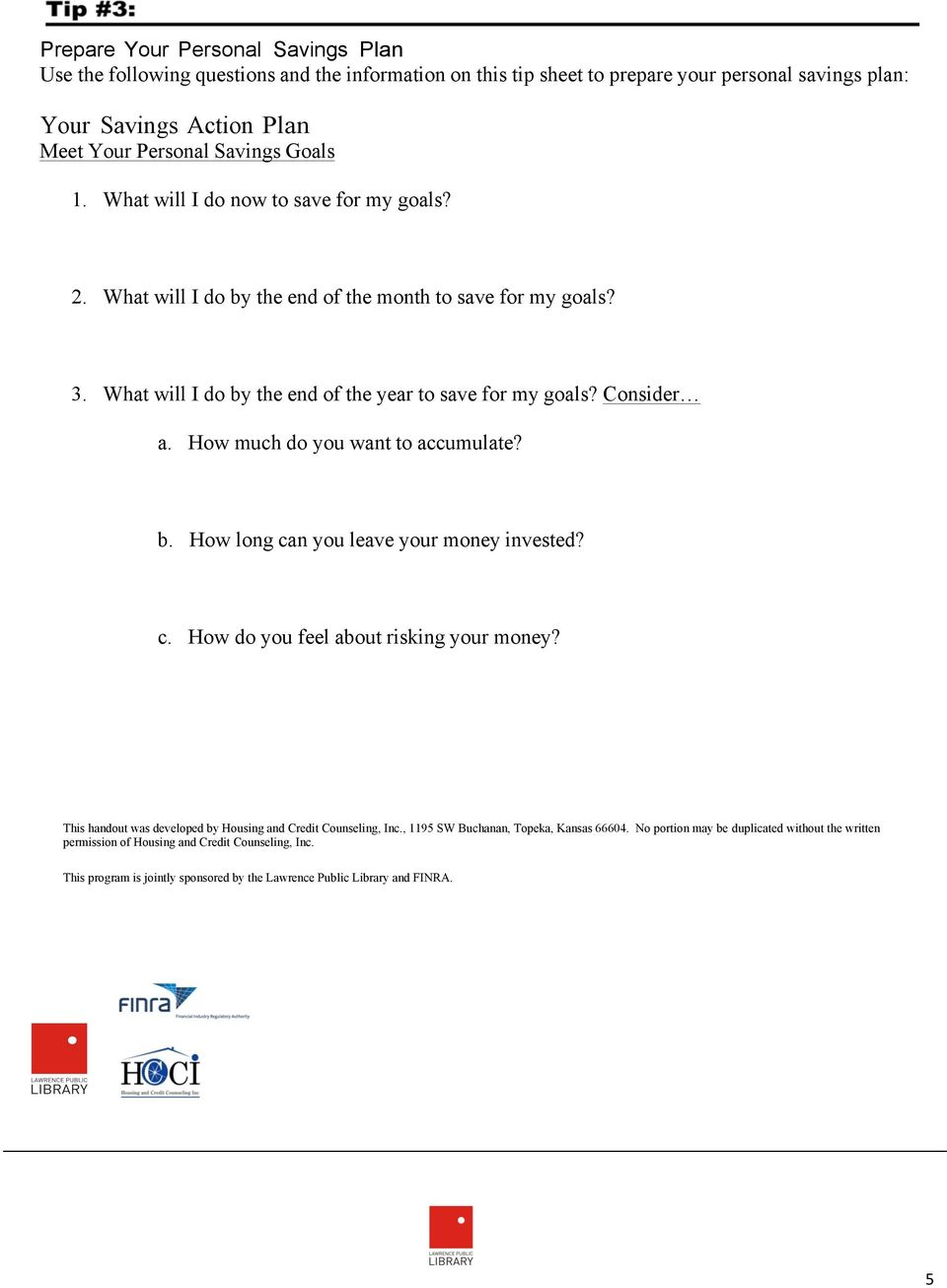 How much do you want to accumulate? b. How long can you leave your money invested? c. How do you feel about risking your money? This handout was developed by Housing and Credit Counseling, Inc.