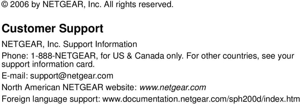 For other countries, see your support information card. E-mail: support@netgear.