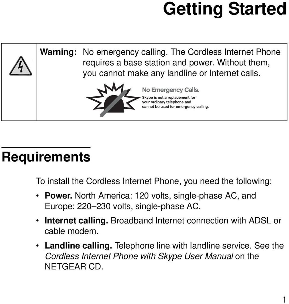 Requirements To install the Cordless Internet Phone, you need the following: Power.