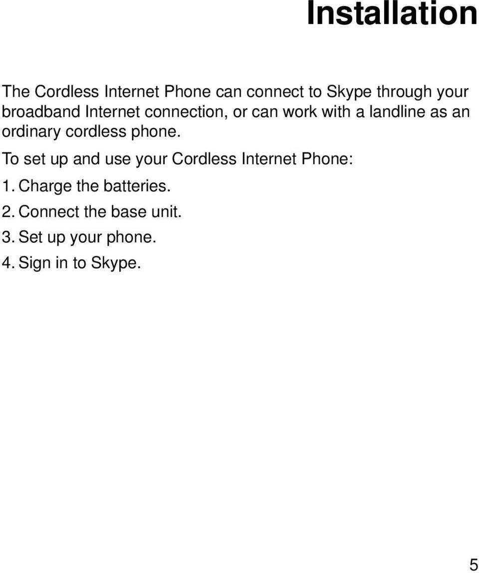 cordless phone. To set up and use your Cordless Internet Phone: 1.