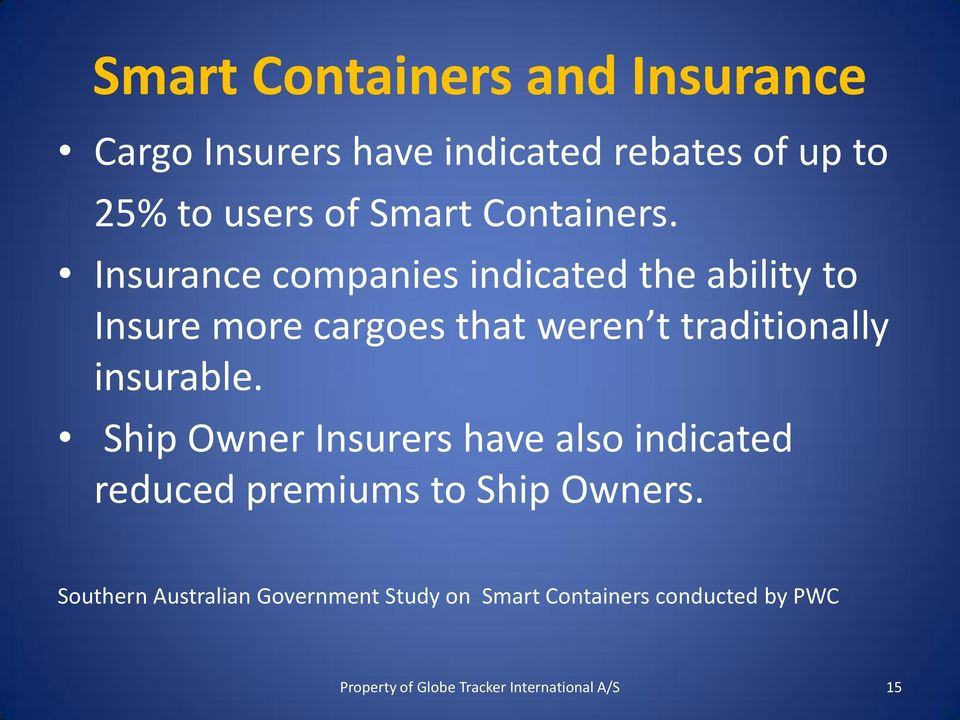 Insurance companies indicated the ability to Insure more cargoes that weren t