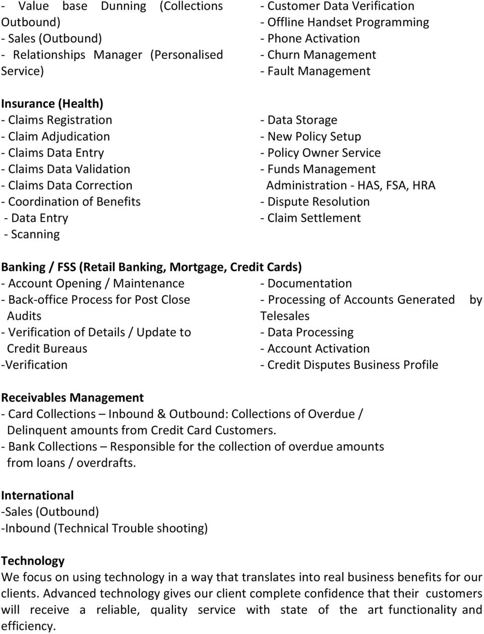Storage - New Policy Setup - Policy Owner Service - Funds Management Administration - HAS, FSA, HRA - Dispute Resolution - Claim Settlement Banking / FSS (Retail Banking, Mortgage, Credit Cards) -