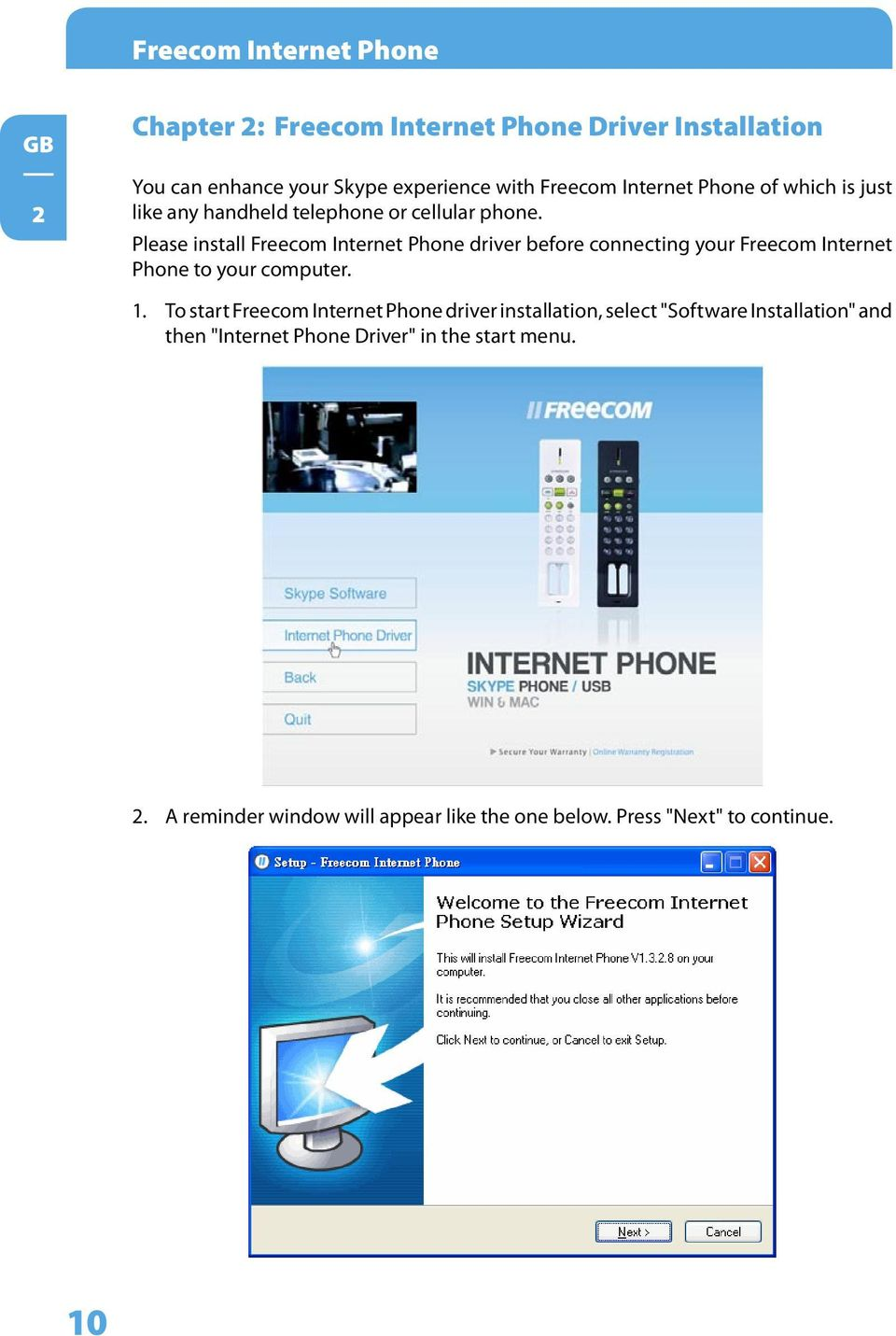Please install Freecom Internet Phone driver before connecting your Freecom Internet Phone to your computer. 1.