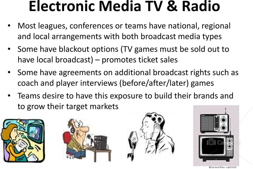 promotes ticket sales Some have agreements on additional broadcast rights such as coach and player interviews