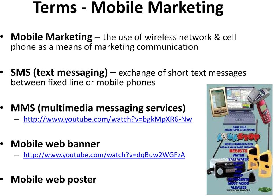between fixed line or mobile phones MMS (multimedia messaging services) http://www.youtube.