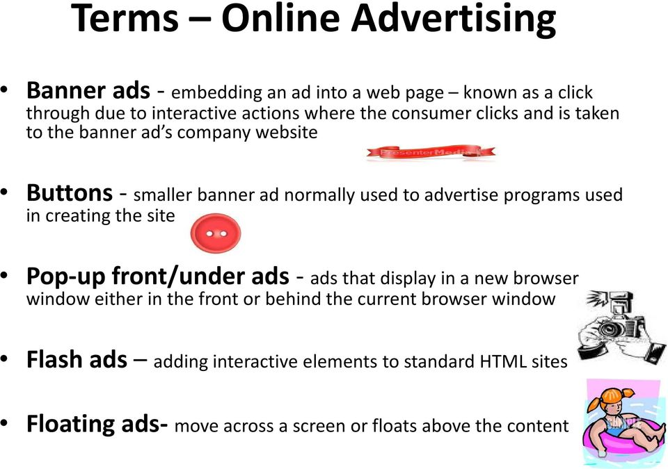 in creating the site Pop-up front/under ads - ads that display in a new browser window either in the front or behind the current
