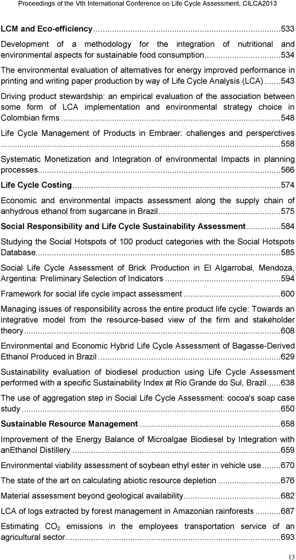 .. 543 Driving product stewardship: an empirical evaluation of the association between some form of LCA implementation and environmental strategy choice in Colombian firms.