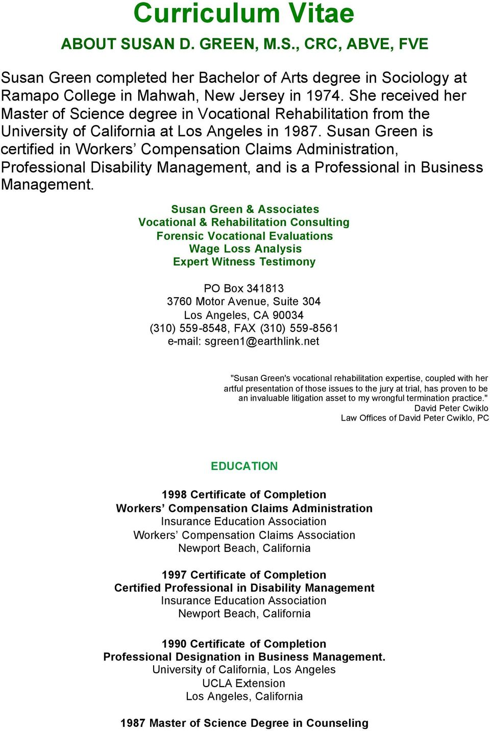 Susan Green is certified in Workers Compensation Claims Administration, Professional Disability Management, and is a Professional in Business Management.