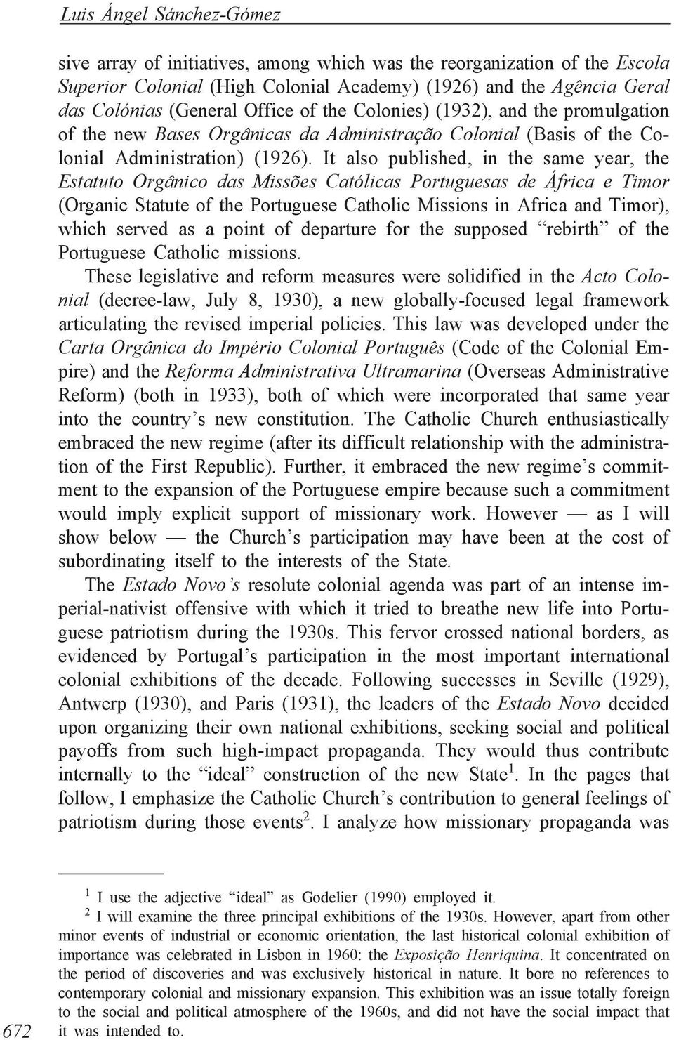 It also published, in the same year, the Estatuto Orgânico das Missões Católicas Portuguesas de África e Timor (Organic Statute of the Portuguese Catholic Missions in Africa and Timor), which served