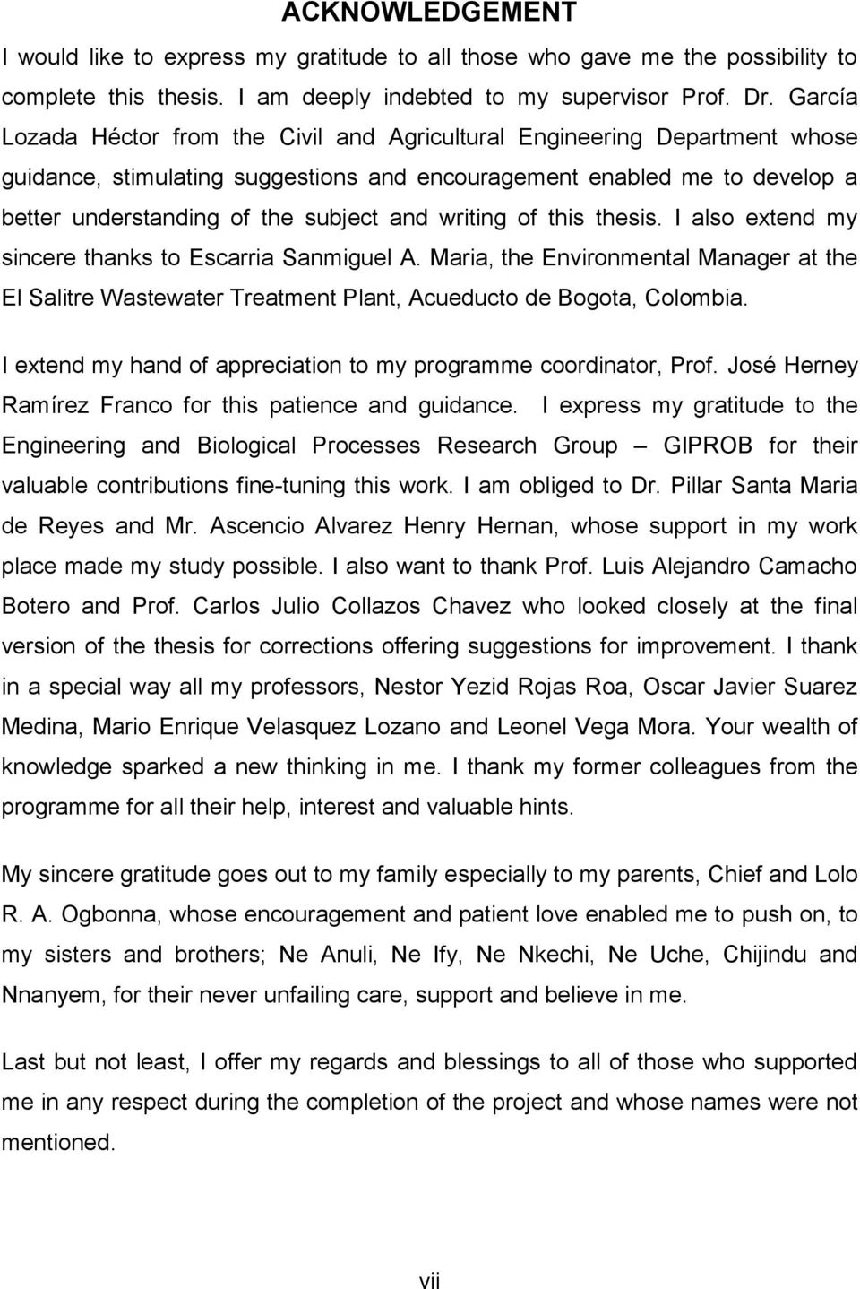 writing of this thesis. I also extend my sincere thanks to Escarria Sanmiguel A. Maria, the Environmental Manager at the El Salitre Wastewater Treatment Plant, Acueducto de Bogota, Colombia.