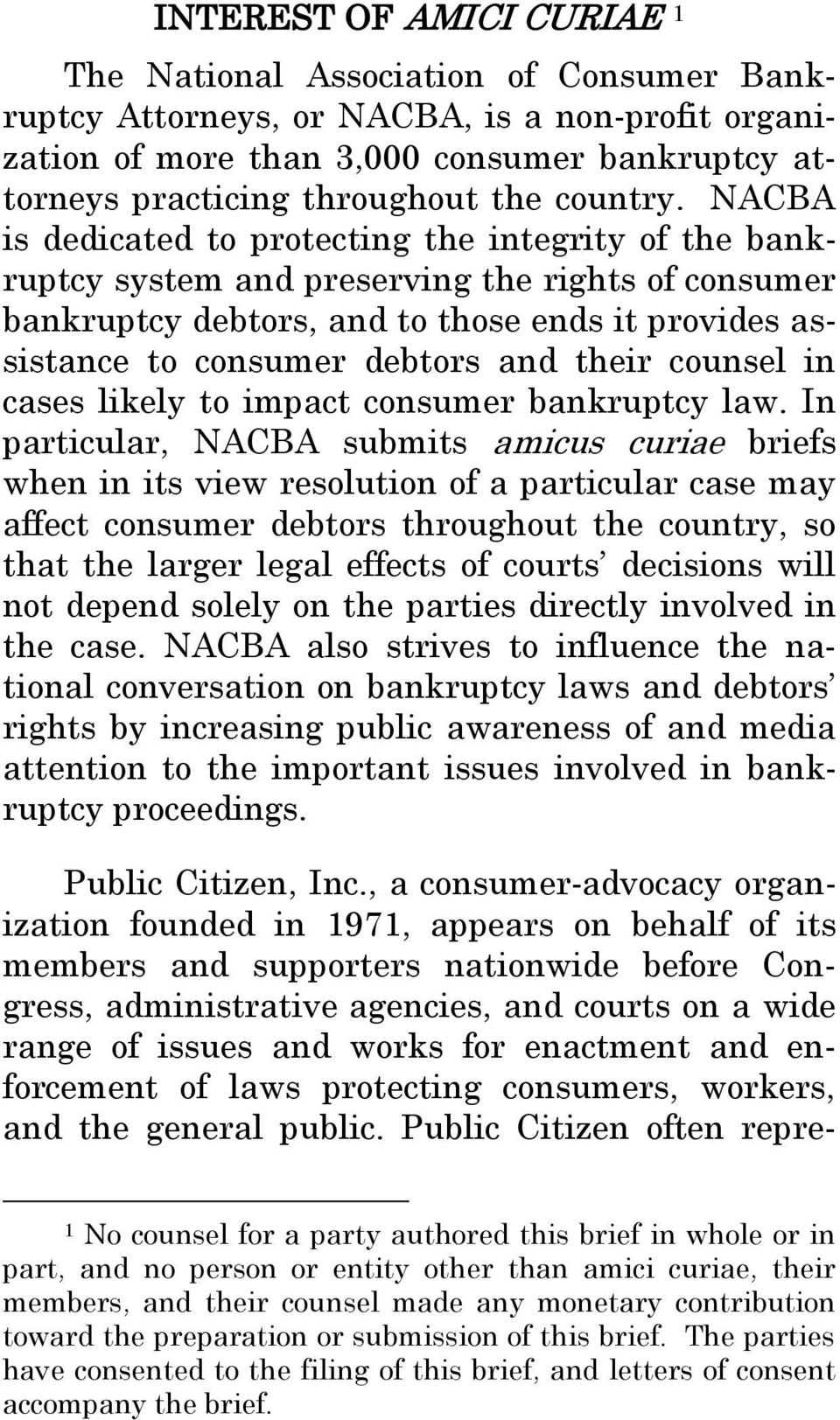 NACBA is dedicated to protecting the integrity of the bankruptcy system and preserving the rights of consumer bankruptcy debtors, and to those ends it provides assistance to consumer debtors and