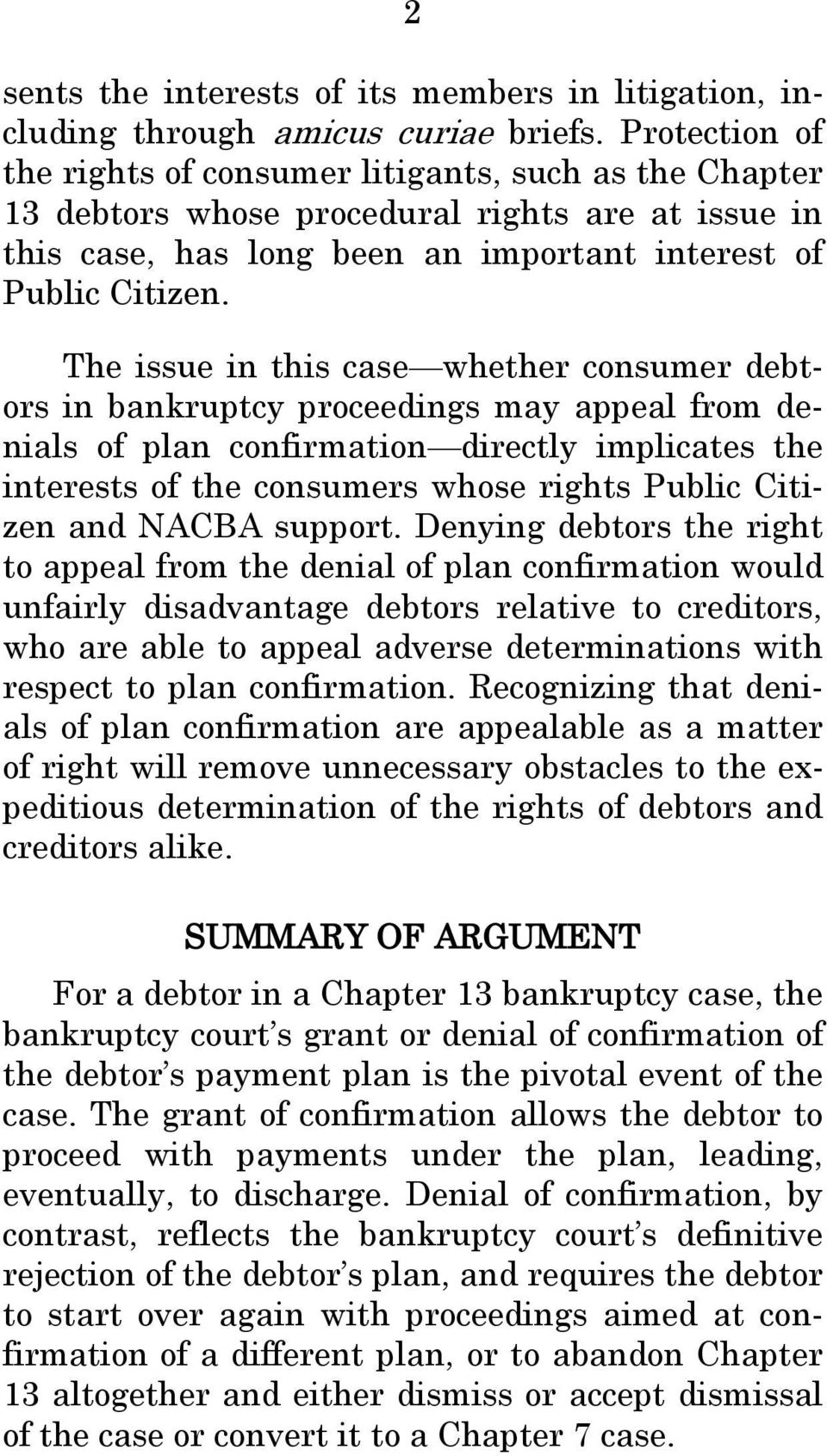 The issue in this case whether consumer debtors in bankruptcy proceedings may appeal from denials of plan confirmation directly implicates the interests of the consumers whose rights Public Citizen