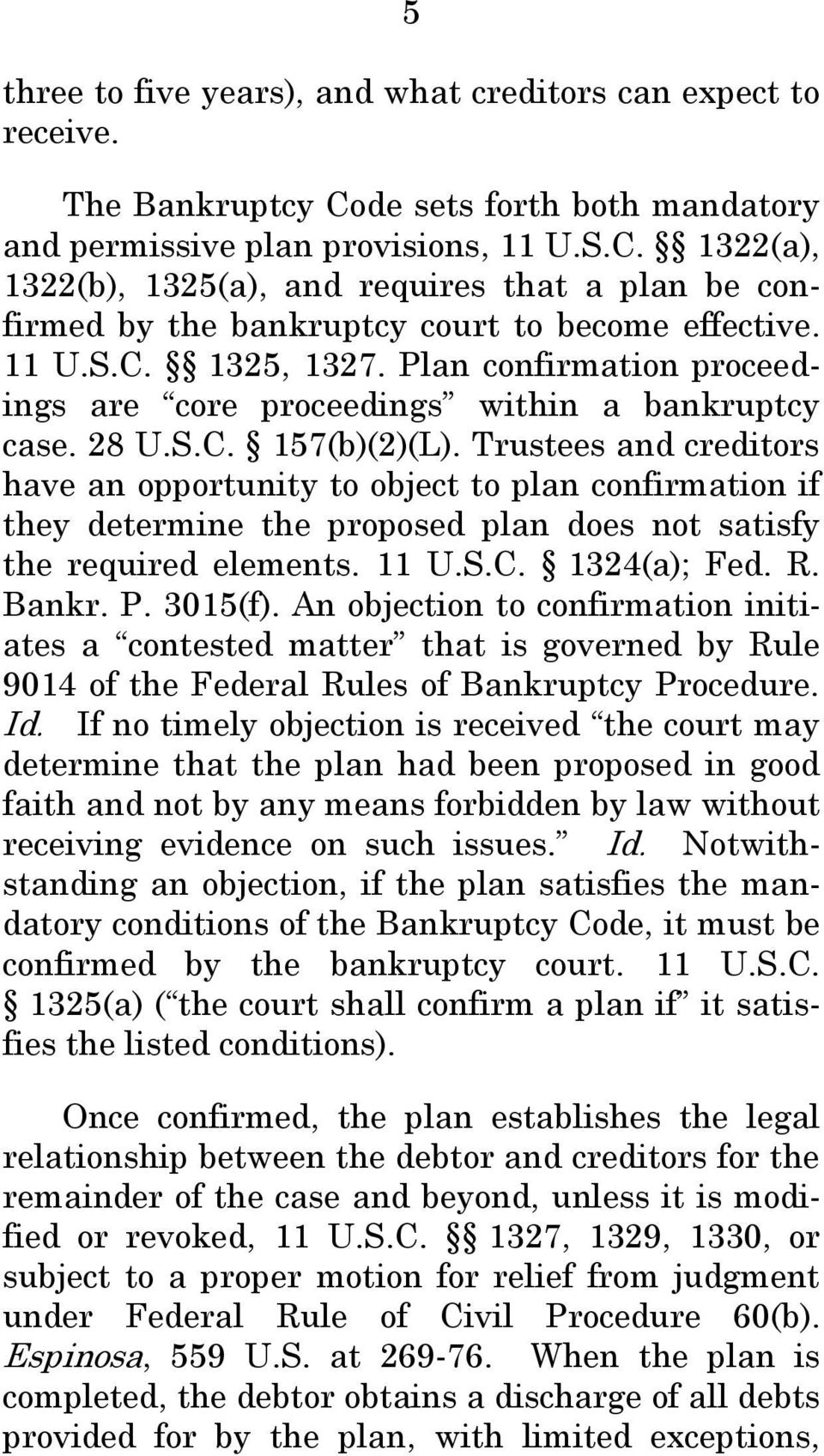 Trustees and creditors have an opportunity to object to plan confirmation if they determine the proposed plan does not satisfy the required elements. 11 U.S.C. 1324(a); Fed. R. Bankr. P. 3015(f).