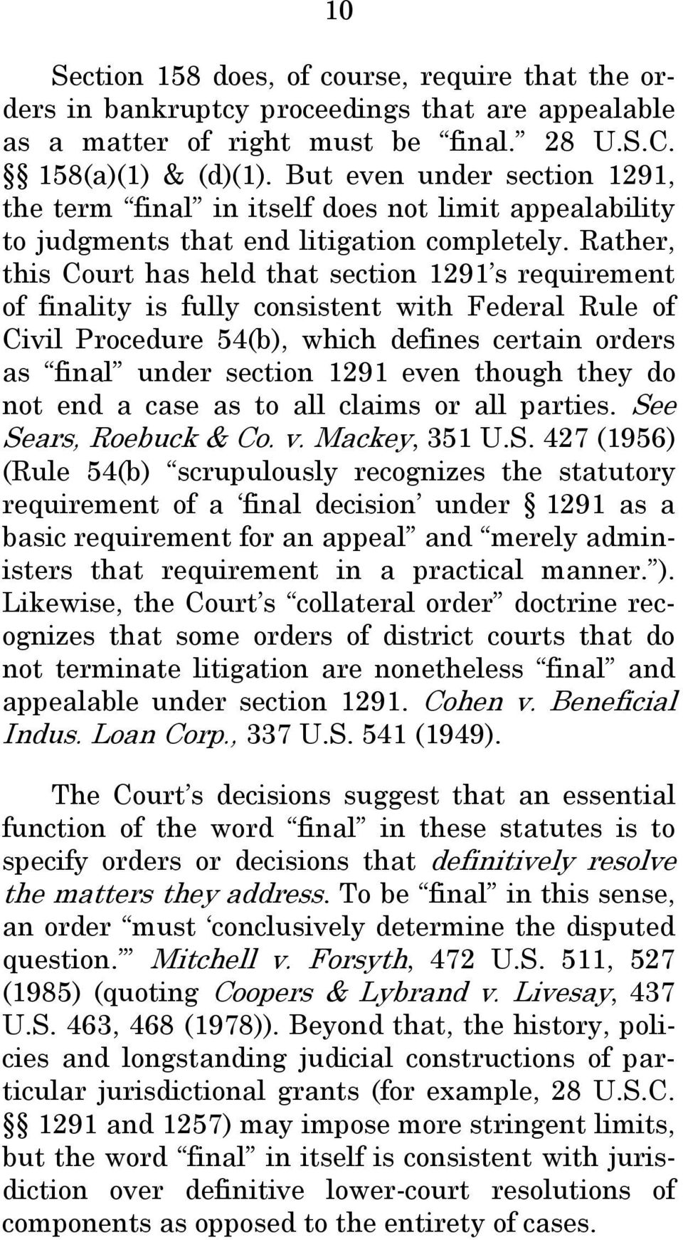 Rather, this Court has held that section 1291 s requirement of finality is fully consistent with Federal Rule of Civil Procedure 54(b), which defines certain orders as final under section 1291 even