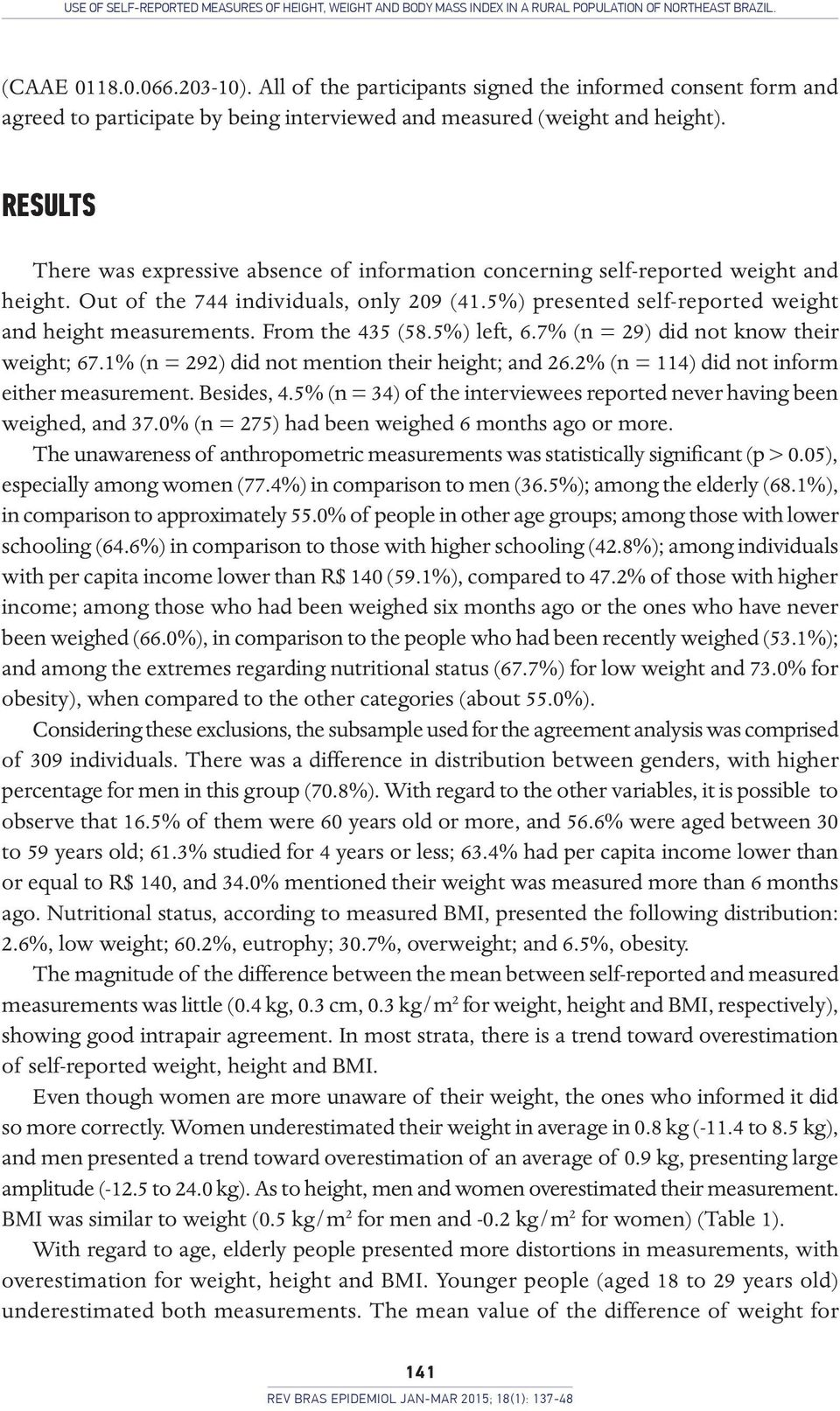 RESULTS There was expressive absence of information concerning self-reported weight and height. Out of the 744 individuals, only 209 (41.5%) presented self-reported weight and height measurements.