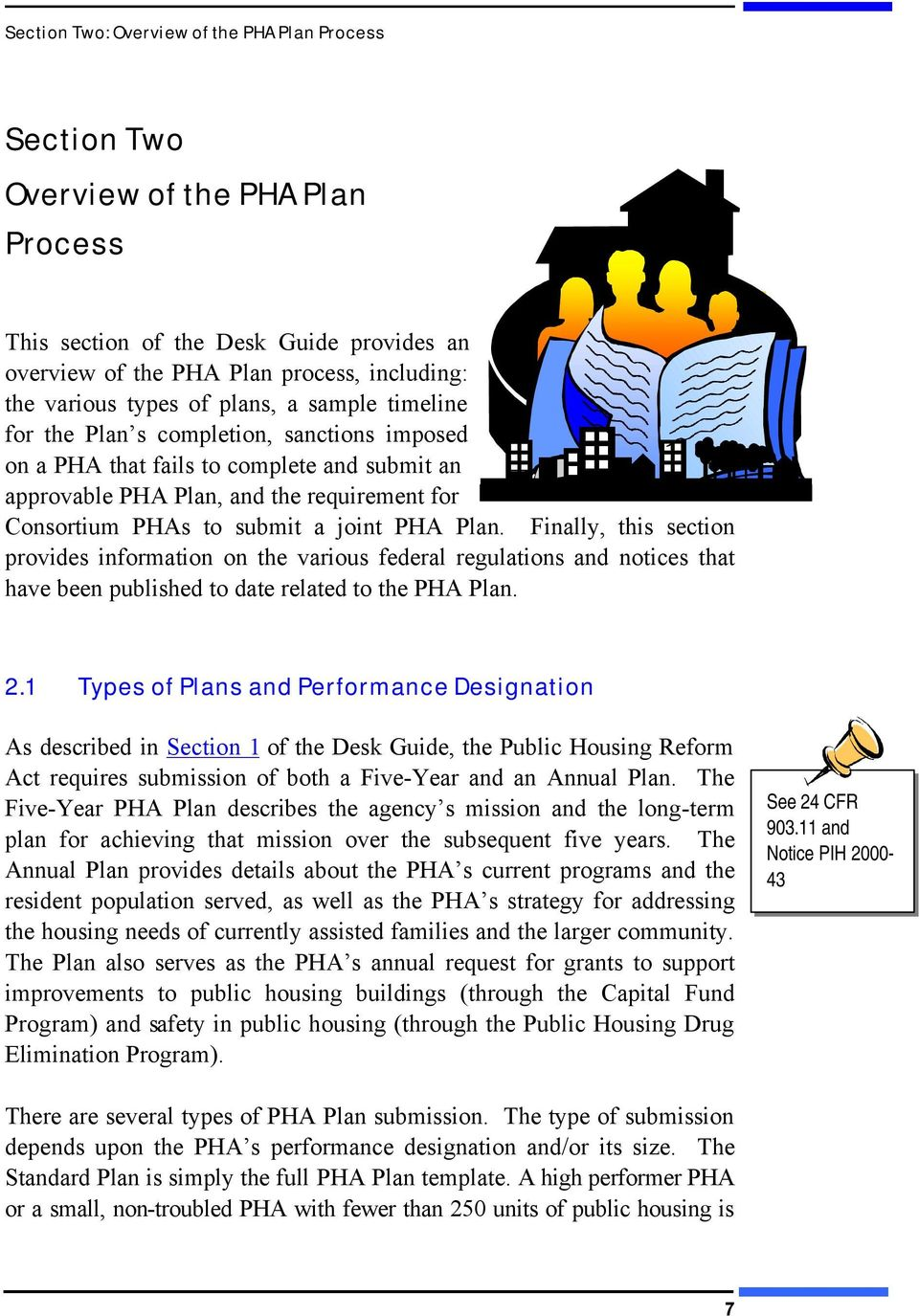 Plan. Finally, this section provides information on the various federal regulations and notices that have been published to date related to the PHA Plan. 2.