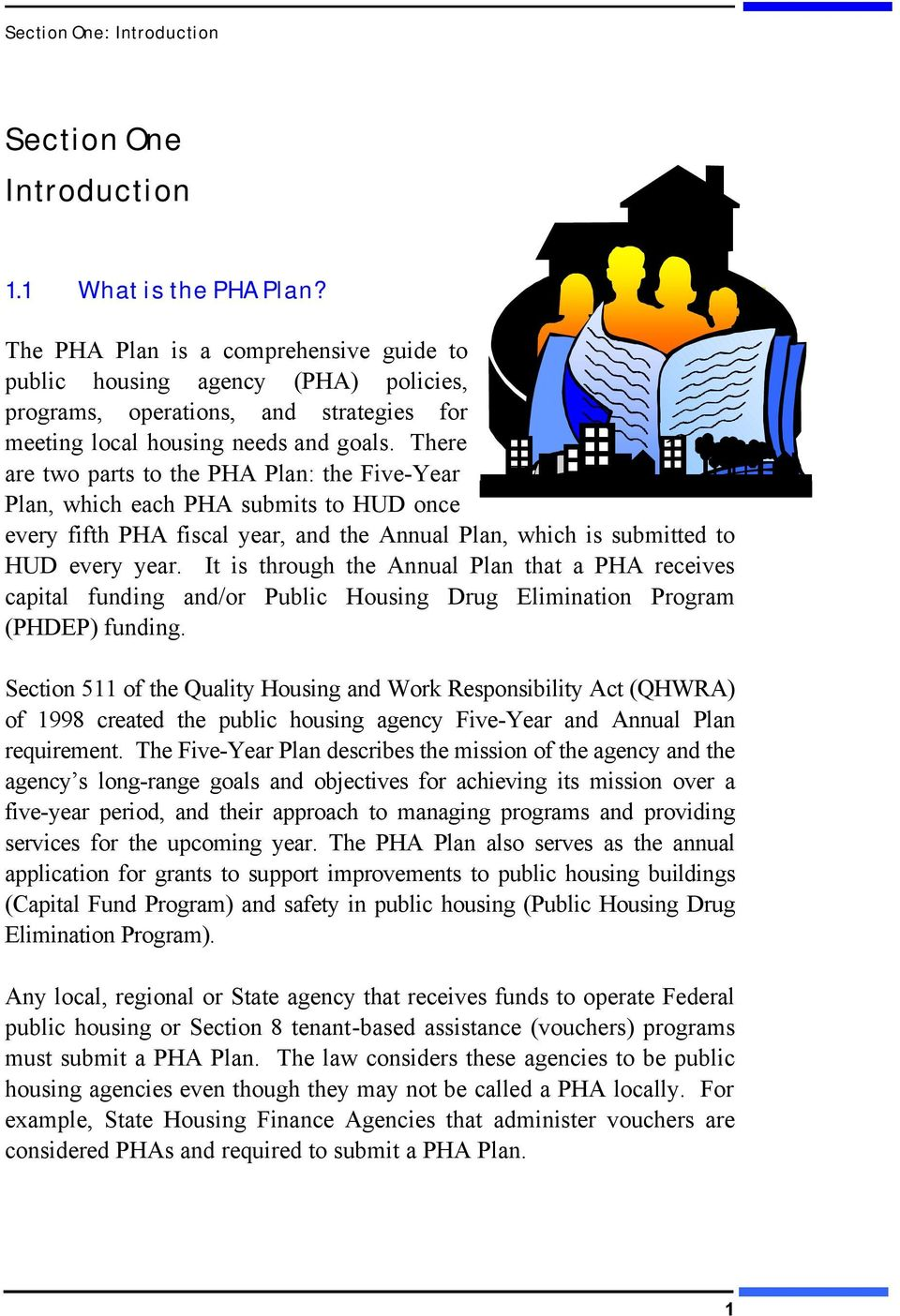 There are two parts to the PHA Plan: the Five-Year Plan, which each PHA submits to HUD once every fifth PHA fiscal year, and the Annual Plan, which is submitted to HUD every year.