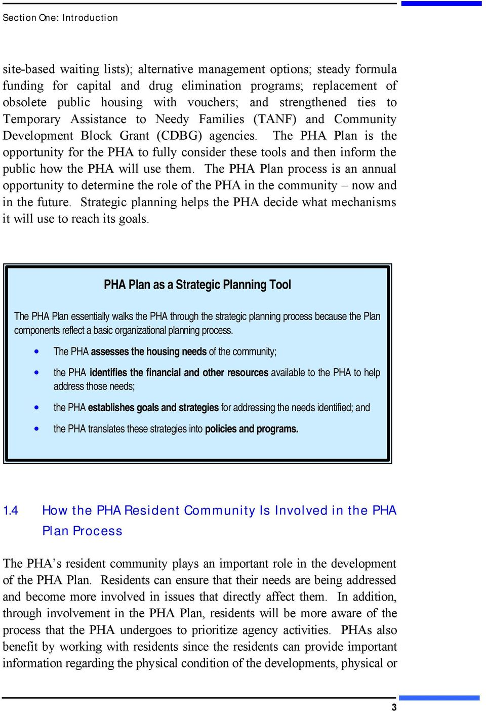 The PHA Plan is the opportunity for the PHA to fully consider these tools and then inform the public how the PHA will use them.