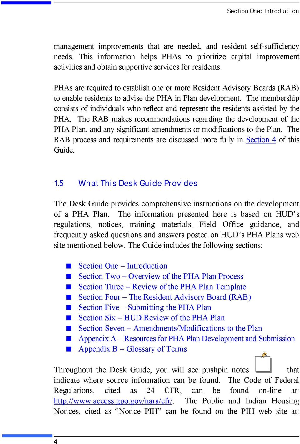 PHAs are required to establish one or more Resident Advisory Boards (RAB) to enable residents to advise the PHA in Plan development.