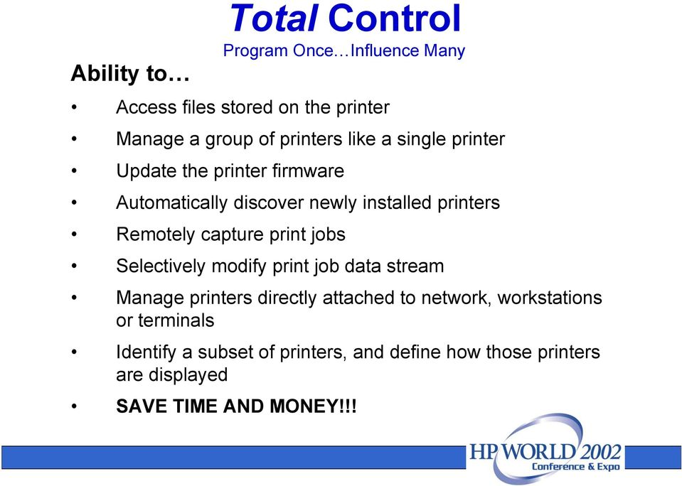Remotely capture print jobs Selectively modify print job data stream Manage printers directly attached to