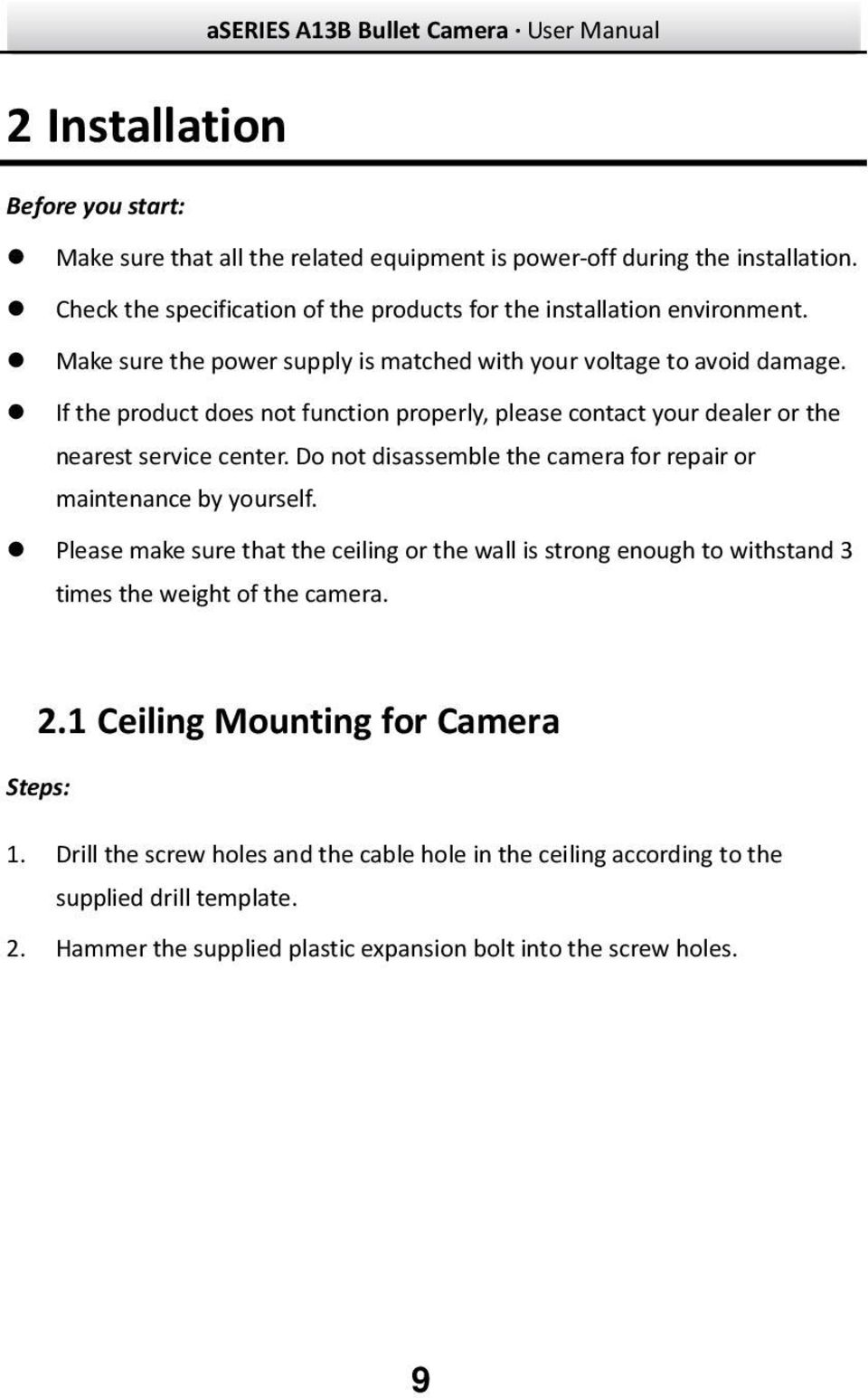 If the product does not function properly, please contact your dealer or the nearest service center. Do not disassemble the camera for repair or maintenance by yourself.