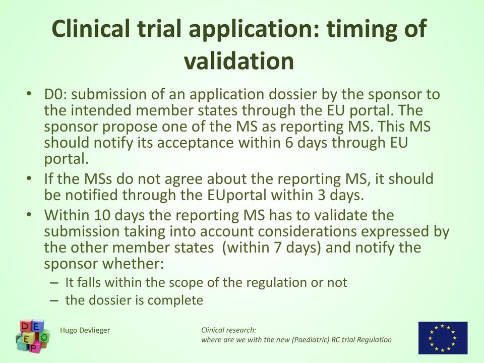 If the MSs do not agree about the reporting MS, it should be notified through the EUportal within 3 days.