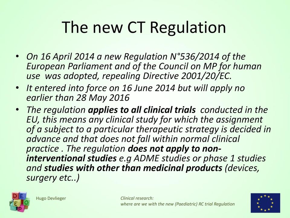 It entered into force on 16 June 2014 but will apply no earlier than 28 May 2016 The regulation applies to all clinical trials conducted in the EU, this means any