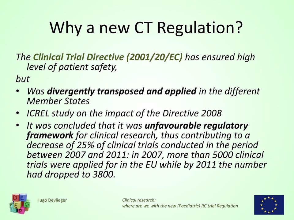 different Member States ICREL study on the impact of the Directive 2008 It was concluded that it was unfavourable regulatory