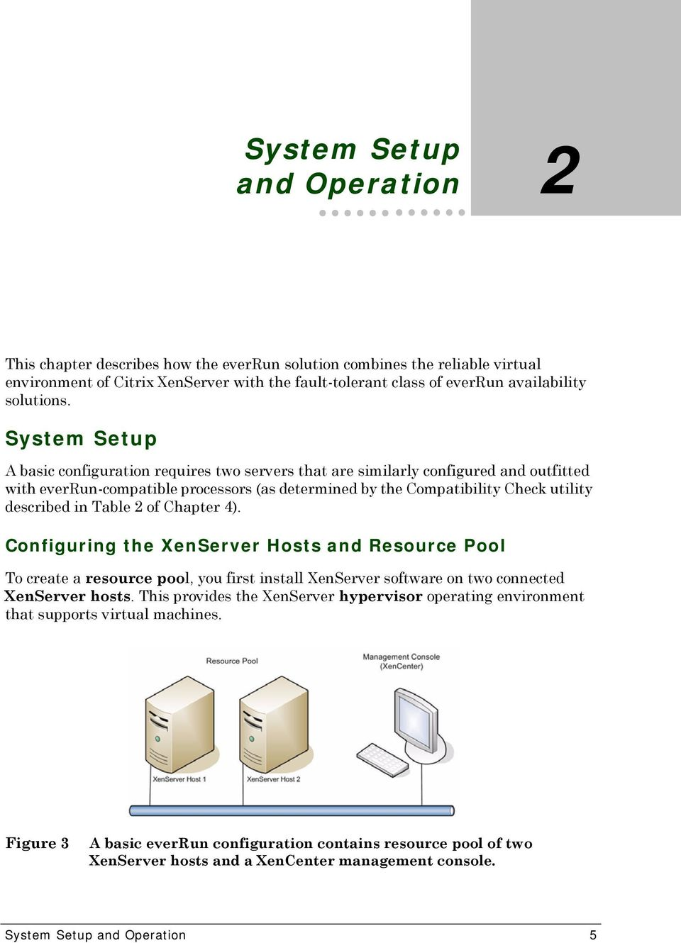 System Setup A basic configuration requires two servers that are similarly configured and outfitted with everrun-compatible processors (as determined by the Compatibility Check utility described in