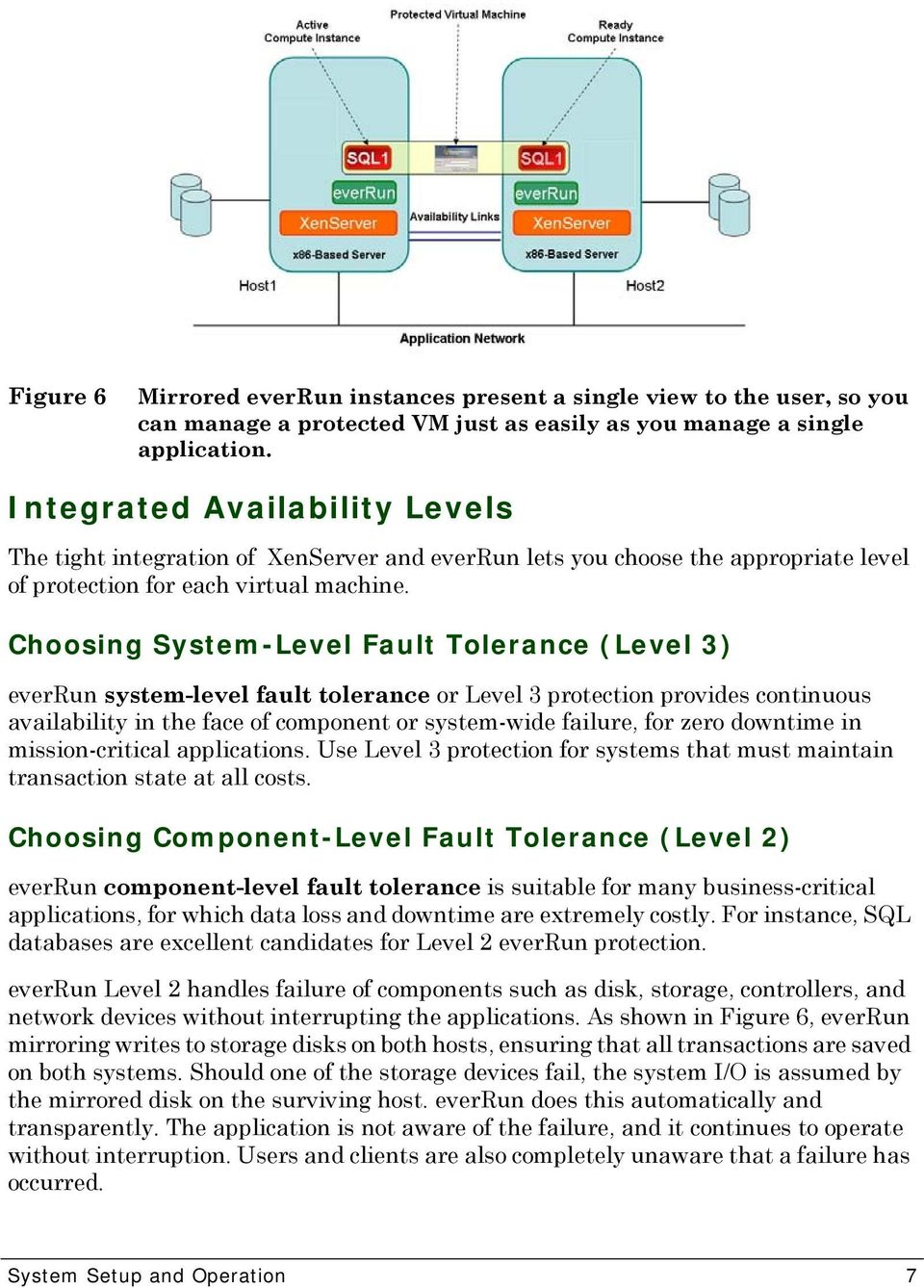 Choosing System-Level Fault Tolerance (Level 3) everrun system-level fault tolerance or Level 3 protection provides continuous availability in the face of component or system-wide failure, for zero