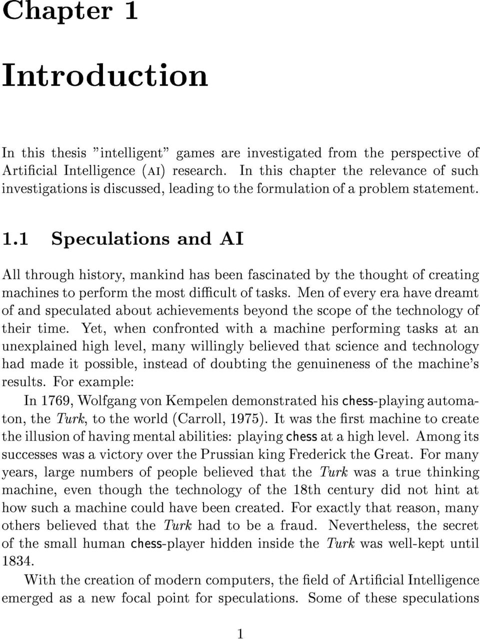 1 Speculations and AI All through history, mankind has been fascinated by the thought of creating machines to perform the most dicult of tasks.