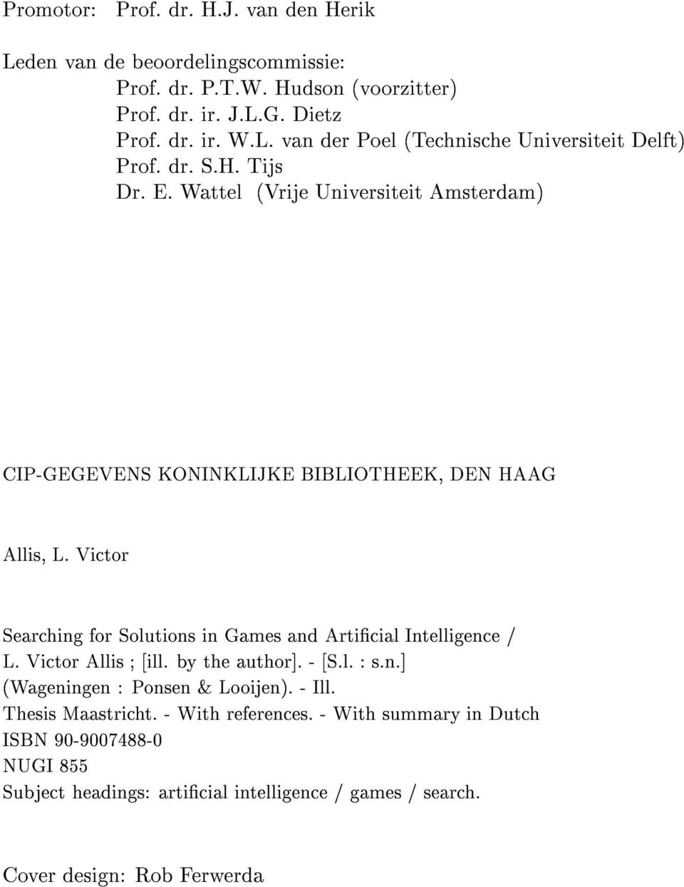 Victor Searching for Solutions in Games and Articial Intelligence / L. Victor Allis [ill. by the author]. - [S.l. : s.n.] (Wageningen : Ponsen & Looijen). - Ill.