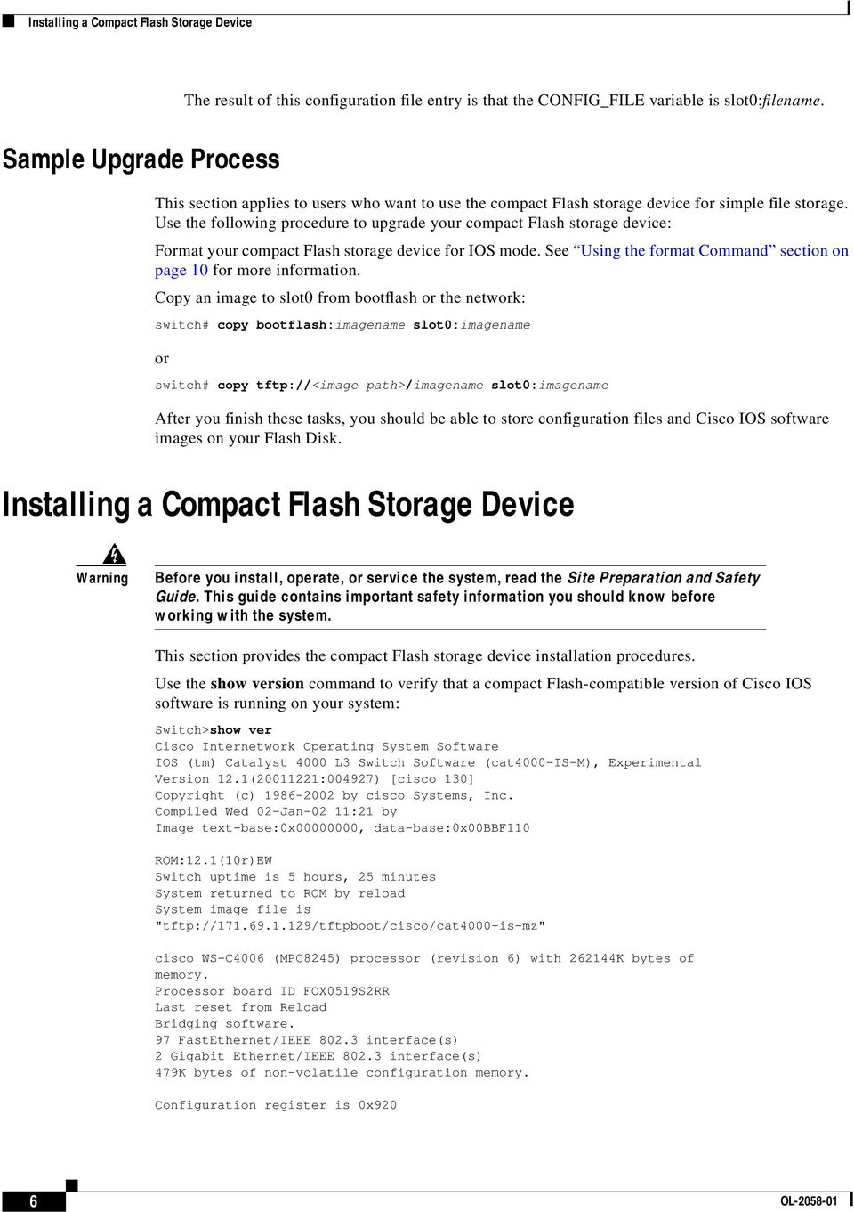 Use the following procedure to upgrade your compact Flash storage device: Format your compact Flash storage device for IOS mode. See Using the format Command section on page 10 for more information.