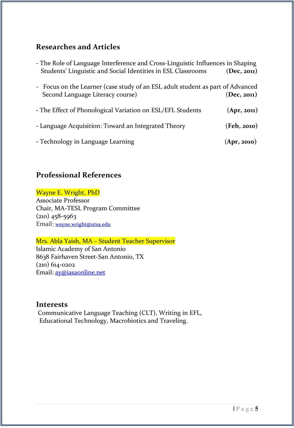 Toward an Integrated Theory (Feb, 2010) - Technology in Language Learning (Apr, 2010) Professional References Wayne E.