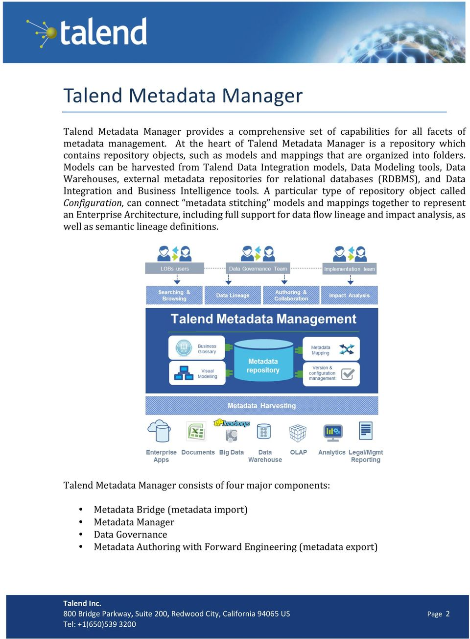 Models can be harvested from Talend Data Integration models, Data Modeling tools, Data Warehouses, external metadata repositories for relational databases (RDBMS), and Data Integration and Business