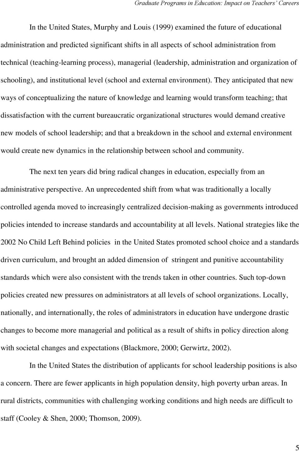 They anticipated that new ways of conceptualizing the nature of knowledge and learning would transform teaching; that dissatisfaction with the current bureaucratic organizational structures would