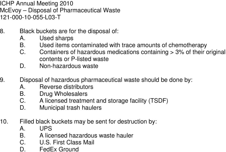 Non-hazardous waste 9. Disposal of hazardous pharmaceutical waste should be done by: A. Reverse distributors B. Drug Wholesalers C.
