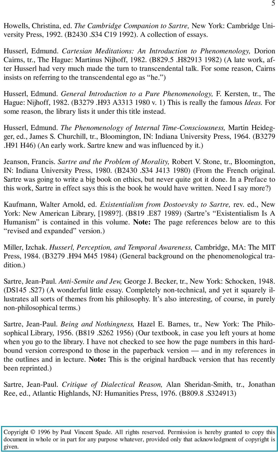 H82913 1982) (A late work, after Husserl had very much made the turn to transcendental talk. For some reason, Cairns insists on referring to the transcendental ego as he. ) Husserl, Edmund.