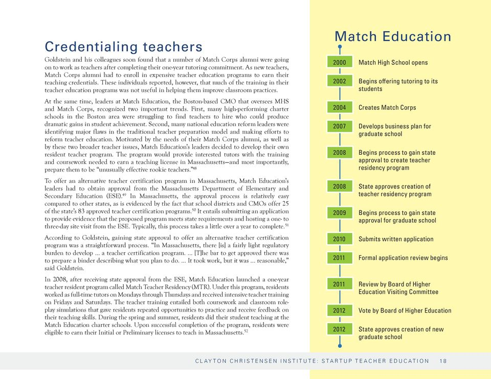 These individuals reported, however, that much of the training in their teacher education programs was not useful in helping them improve classroom practices.